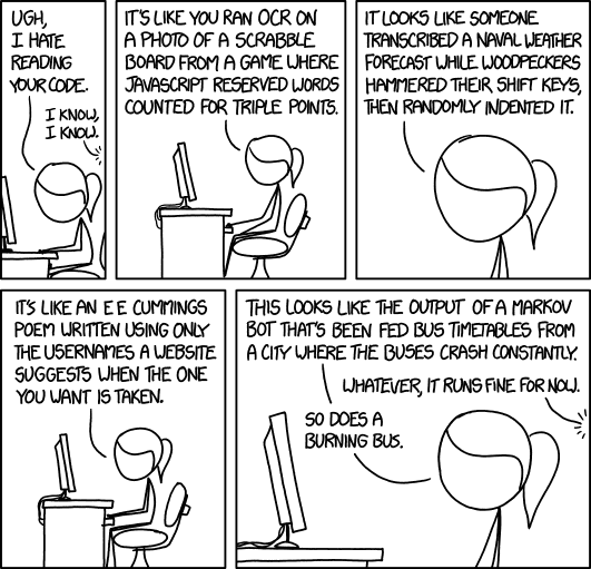 XKCD 1695 - Code quality 2: 'It runs fine for now, so does a burning bus'.